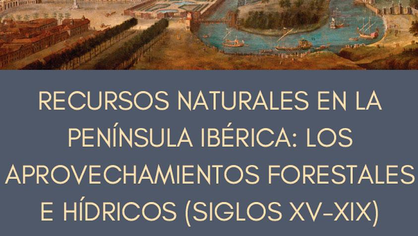 """Congreso Internacional """"Recursos naturales en la Península Ibérica: los aprovechamientos forestales e hídricos (siglos XV-XIX)"""""""