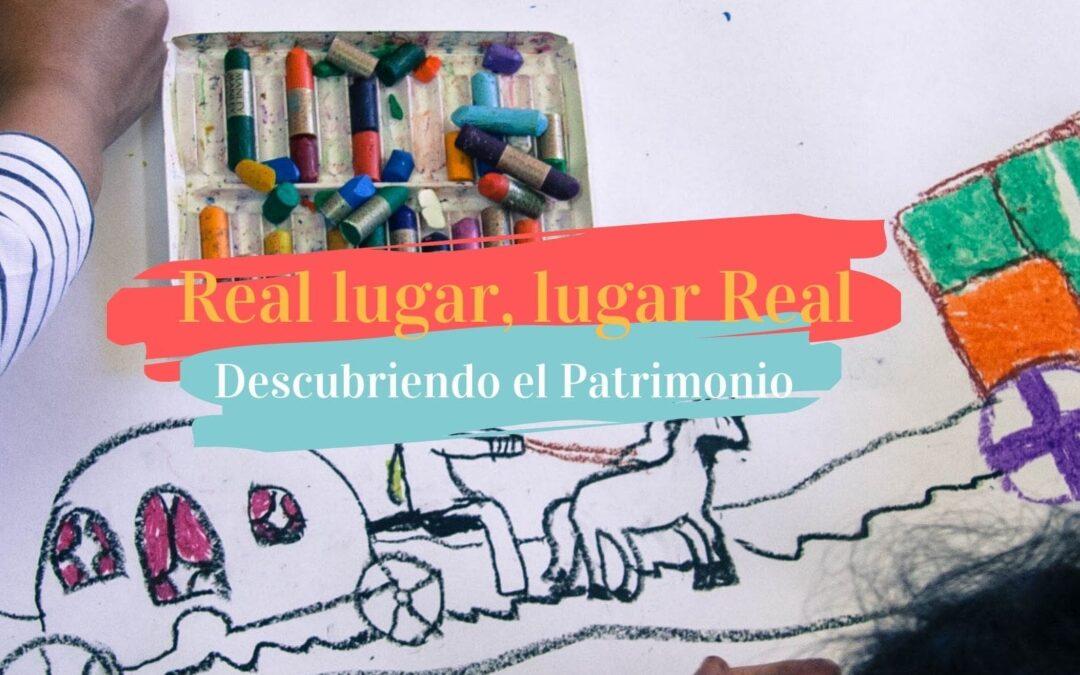Real lugar/ lugar Real. Arte y patrimonio en la Escuela
