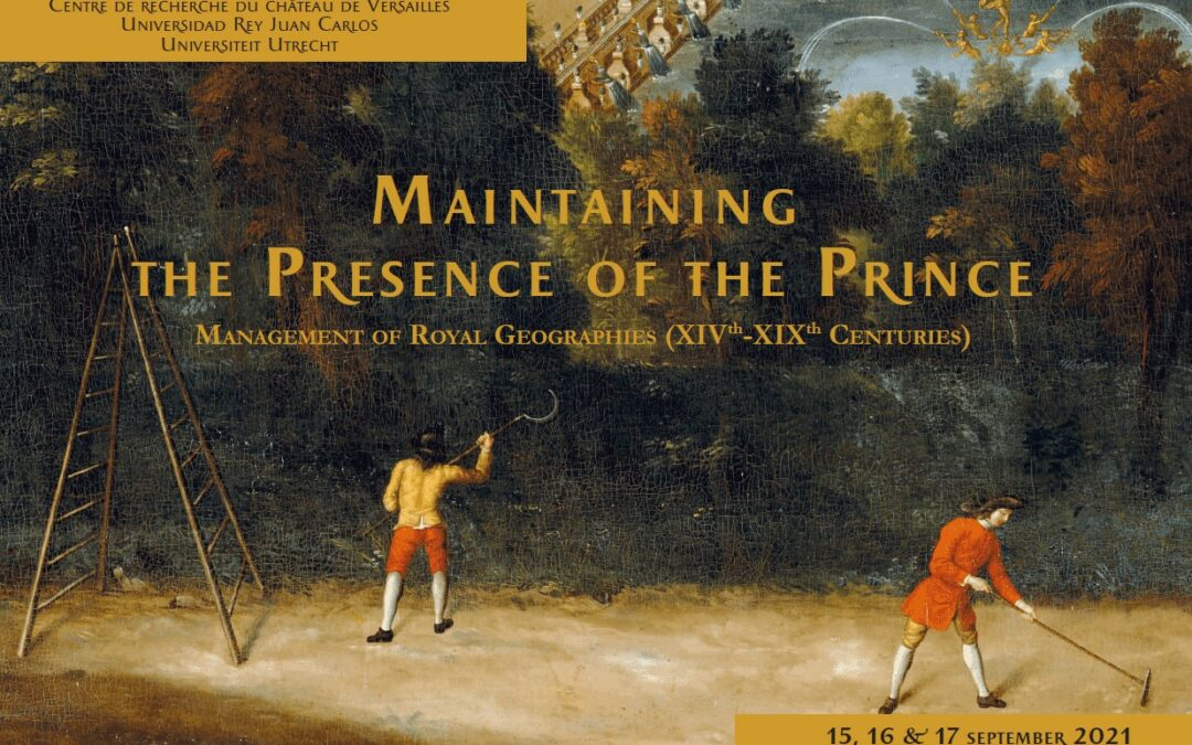 Maintaining the Presence of the Prince. Management of Royal Geographies (XIVth-XIXth Centuries)